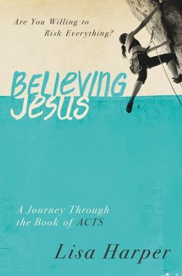 Believing Jesus: Are You Willing to Risk Everything? A Journey Through the Book of Acts - eBook  -     By: Lisa Harper