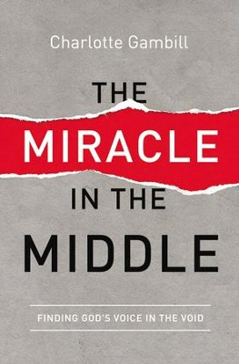 The Miracle in the Middle: Finding God's Voice in the Void - eBook  -     By: Charlotte Gambill