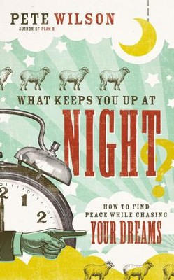 What Keeps You Up at Night?: How to Find Peace While Chasing Your Dreams - eBook  -     By: Pete Wilson