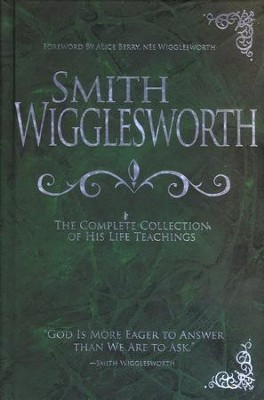 Smith Wigglesworth: The Complete Collection of His Life Teachings  -     By: Smith Wigglesworth