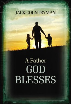 A Father God Blesses - eBook  -     By: Jack Countryman