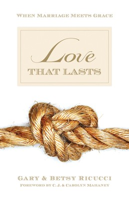 Love That Lasts: When Marriage Meets Grace - eBook  -     By: Gary Ricucci, Betsy Ricucci