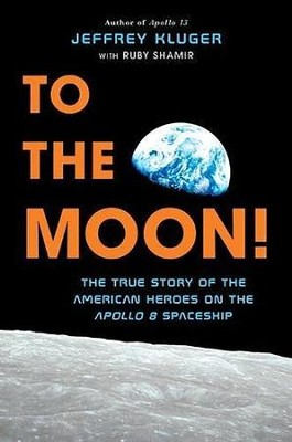 To the Moon!: The True Story of the American Heroes on the Apollo 8 Spaceship  -     By: Jeffrey Kluger