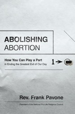 Abolishing Abortion: How You Can Play a Part in Ending the Greatest Evil of Our Day - eBook  -     By: Rev. Frank Pavone