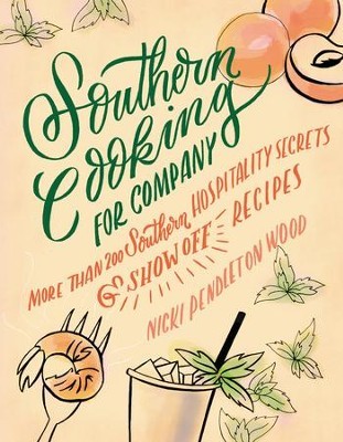 Southern Cooking for Company: More than 200 Southern Hospitality Secrets and Show-Off Recipes - eBook  -     By: Nicki Wood