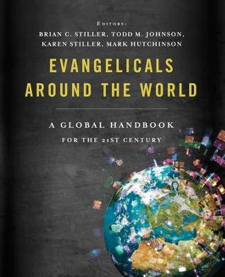Evangelicals Around the World: A Global Handbook for the 21st Century - eBook  -     Edited By: Brian C. Stiller, Todd M. Johnson, Karen Stiller, Mark Hutchinson