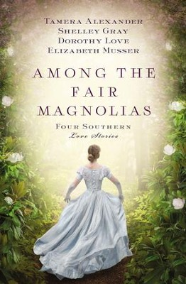 Among the Fair Magnolias: Four Southern Love Stories - eBook  -     By: Tamera Alexander
