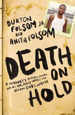 Death on Hold: A Prisoner's Desperate Prayer and the Unlikely Family Who Became God's Answer - eBook  -     By: Burton W. Folsom