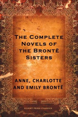 The Complete Novels of the Bronte Sisters - eBook  -     By: Anne Bronte, Charlotte Bronte, Emily Bronte