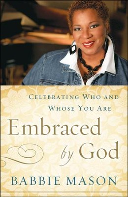 Embraced By God: Celebrating Who and Whose You Are  -     By: Babbie Mason