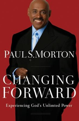 Changing Forward: Experiencing God's Unlimited Power  -     By: Paul S. Morton Sr.