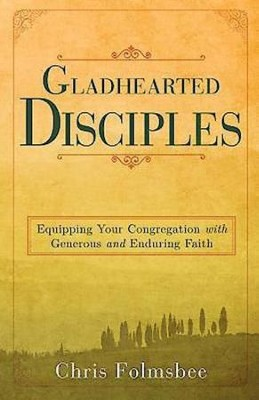 Gladhearted Disciples: Equipping Your Congregation with Generous and Enduring Faith - eBook  -     By: Christopher Folmsbee