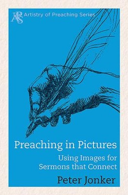Preaching in Pictures: Using Images for Sermons That Connect - eBook  -     By: Peter Jonker