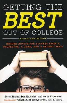 Getting The Best Out College, 2nd Edition  -     By: Peter Feaver, Sue Wasiolek, Anne Crossman