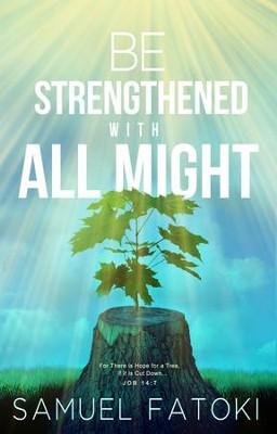 Be Strengthened With All Might - eBook  -     By: Samuel Fatoki