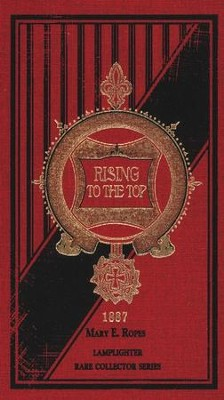 Rising to the Top  -     By: Mary E. Ropes