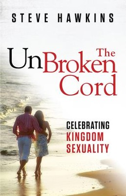 The Unbroken Cord: Celebrating Kingdom Sexuality - eBook  -     By: Steve Hawkins
