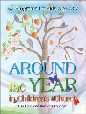 Around the Year in Children's Church: 52 Programs for Kids Ages 3-7  -     By: Lisa Flinn, Barbara Younger