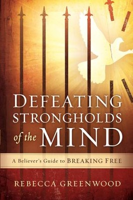Defeating Strongholds of the Mind: A Believer's Guide to Breaking Free - eBook  -     By: Rebecca Greenwood