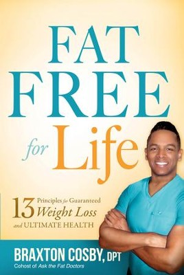 Fat Free For Life: 13 Principles for Guaranteed Weight Loss and Ultimate Health - eBook  -     By: Braxton Cosby