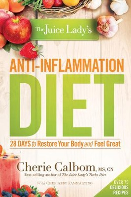 The Juice Lady's Anti-Inflammation Diet: 28 Days to Restore Your Body and Feel Great - eBook  -     By: Cherie Calbom