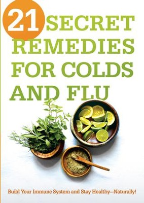 21 Secret Remedies for Colds and Flu: Build Your Immune System and Stay HealthyANaturally! - eBook  -     By: Siloam Editors