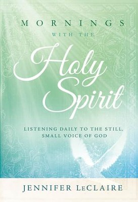 Mornings With the Holy Spirit: Listening Daily to the Still, Small Voice of God - eBook  -     By: Jennifer LeClaire