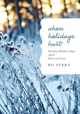 When Holidays Hurt: Finding Hidden Hope Amid Pain and Loss - eBook  -     By: Bo Stern