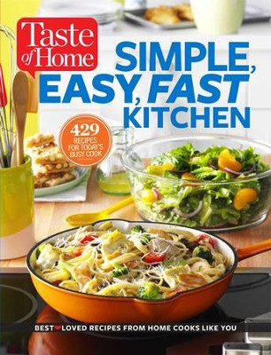 Taste of Home Simple, Easy, Fast Kitchen: 429 Recipes for Today's Busy Cook - eBook  -     By: Editors at Taste of Home