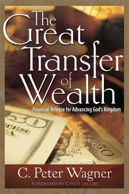 The Great Transfer of Wealth: Financial Release for Advancing God's Kingdom - eBook  -     By: C. Peter Wagner