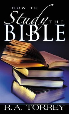 How To Study The Bible - eBook  -     By: R.A. Torrey
