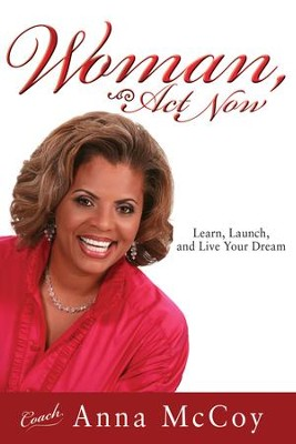 Woman, Act Now: Learn, Launch, and Live Your Dream - eBook  -     By: Anna McCoy