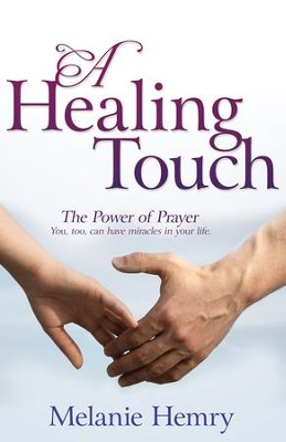 A Healing Touch: The Power of Prayer - eBook  -     By: Melanie Hemry