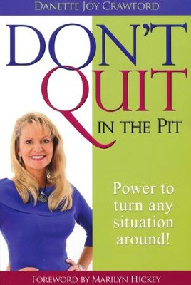 Don't Quit in the Pit  -     By: Danette Crawford