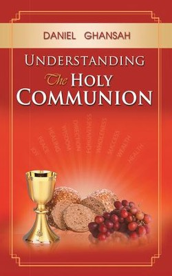 Understanding the Holy Communion - eBook  -     By: Daniel Ghansah