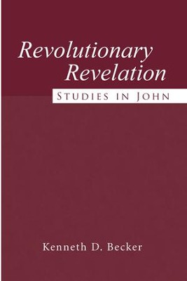 Revolutionary Revelation: Studies in John - eBook  -     By: Kenneth Becker