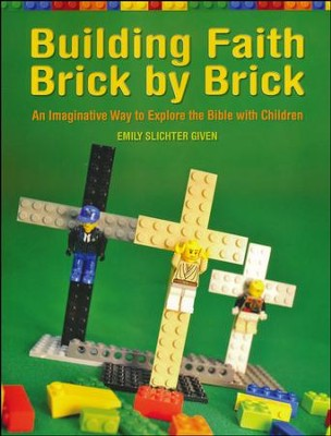 Building Faith Brick by Brick: An Imaginative Way to Explore the Bible with Children  -     By: Emily Slichter Given