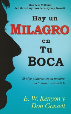 Hay un Milagro en Tu Boca  (There's a Miracle in Your Mouth)   -     By: E.W. Kenyon, Don Gossett