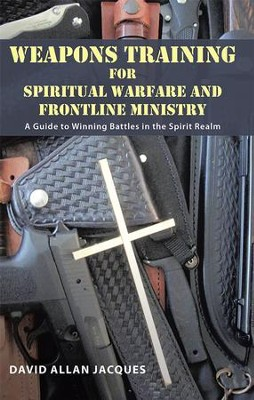 Weapons Training for Spiritual Warfare and Frontline Ministry: A Guide to Winning Battles in the Spirit Realm - eBook  -     By: David Jacques