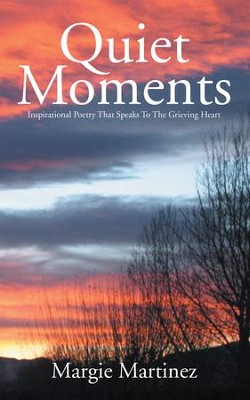 Quiet Moments: Inspirational Poetry That Speaks To The Grieving Heart - eBook  -     By: Margie Martinez