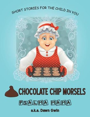 Chocolate Chip Morsels: Short Stories for the Child in You - eBook  -     By: Dawn Gwin