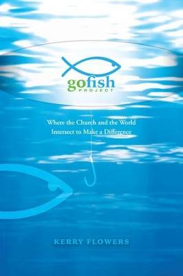 The Go Fish Project: Where the Church and the World Intersect to Make a Difference - eBook  -     By: Kerry Flowers