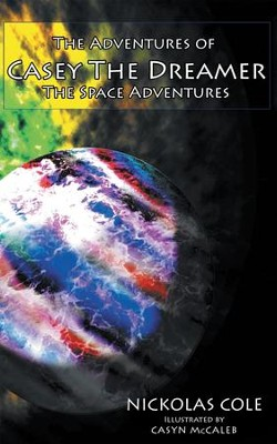 The Adventures of Casey The Dreamer: The Space Adventures - eBook  -     By: Nickolas Cole