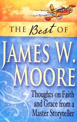 The Best of James W. Moore: Thoughts on Faith and Grace from a Master Storyteller  -     By: James W. Moore