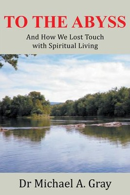 To The Abyss: And How We Lost Touch with Spiritual Living - eBook  -     By: Michael Gray