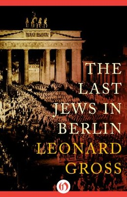The Last Jews in Berlin - eBook  -     By: Leonard Gross