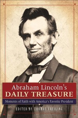 Abraham Lincoln's Daily Treasure: Moments of Faith with America's Favorite President - eBook  -     By: Thomas Freiling