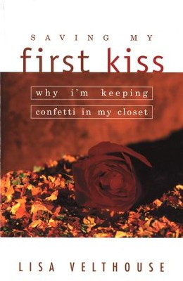 Saving My First Kiss: Why I'm Keeping Confetti in My Closet - eBook  -     By: Lisa Velthouse