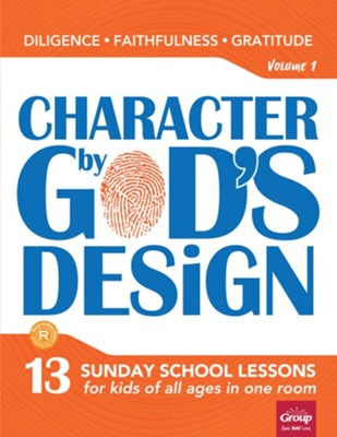 Character by God's Design: Volume 1                        (Diligence, Faithfulness, Gratitude)    -
