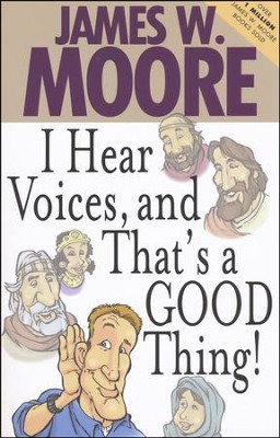 I Hear Voices, and That's a Good Thing!  -     By: James W. Moore